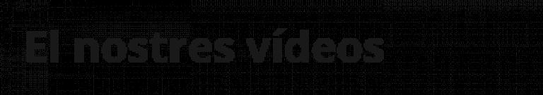 El nostres vídeos